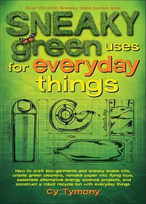 Sneaky Green Uses for Everyday Things By Tymony, Cy