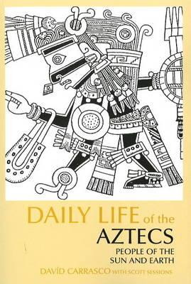 Daily Life of the Aztecs By Carrasco, David/ Sessions, Scott